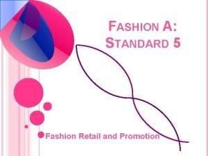 FASHION A STANDARD 5 Fashion Retail and Promotion
