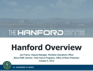 Hanford Overview Joe Franco Deputy Manager Richland Operations
