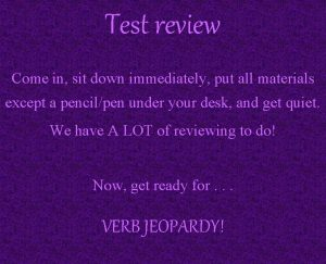 Test review Come in sit down immediately put