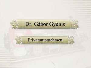 Dr Gbor Gyenis Privatunternehmen Kurz ber uns Seit