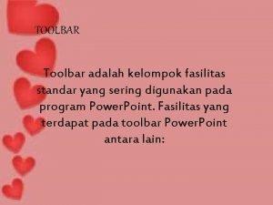TOOLBAR Toolbar adalah kelompok fasilitas standar yang sering