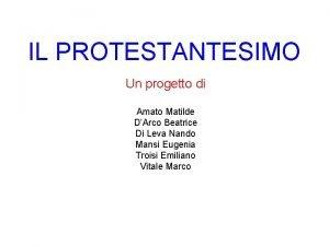 IL PROTESTANTESIMO Un progetto di Amato Matilde DArco