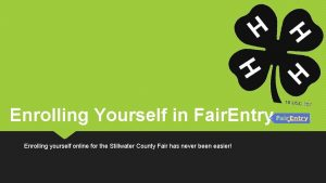 Enrolling Yourself in Fair Entry Enrolling yourself online
