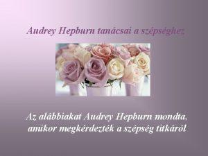 Audrey Hepburn tancsai a szpsghez Az albbiakat Audrey