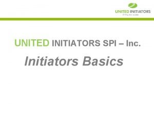 UNITED INITIATORS SPI Inc Initiators Basics FACTORS EFFECTING
