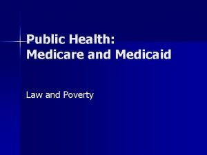 Public Health Medicare and Medicaid Law and Poverty