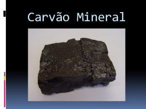Carvo Mineral Carvo Mineral o que formado a