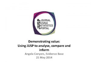Demonstrating value Using JUSP to analyse compare and