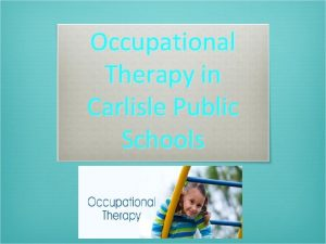 Occupational Therapy in Carlisle Public Schools What is