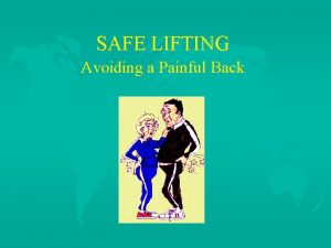 SAFE LIFTING Avoiding a Painful Back The Five