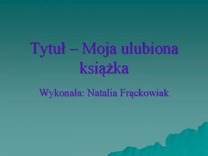 Tytu Moja ulubiona ksika Wykonaa Natalia Frckowiak W