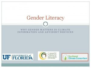 Gender Literacy WHY GENDER MATTERS IN CLIMATE INFORMATION