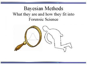 Bayesian Methods What they are and how they