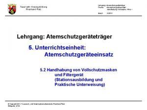 FeuerwehrKreisausbildung RheinlandPfalz Lehrgang Atemschutzgertetrger Thema Atemschutzgerteeinsatz Handhabung Vollmaske