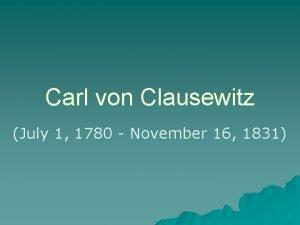 Carl von Clausewitz July 1 1780 November 16