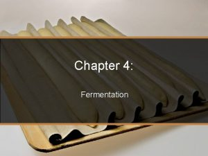 Chapter 4 Fermentation Fermentation CHAPTER Fermentation the breakdown