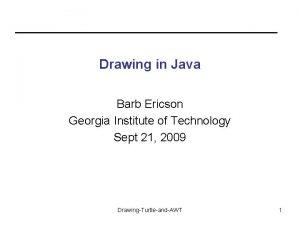 Drawing in Java Barb Ericson Georgia Institute of