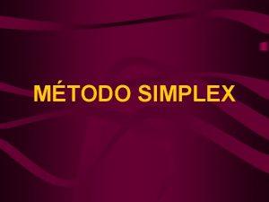 MTODO SIMPLEX Ejemplo de Simplex Vamos a resolver