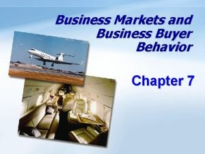 Business Markets and Business Buyer Behavior Chapter 7