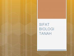 SIFAT BIOLOGI TANAH BIOLOGI TANAH Ilmu yang mempelajari