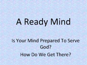 A Ready Mind Is Your Mind Prepared To