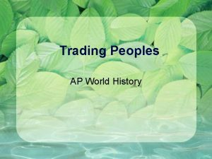 Trading Peoples AP World History Trading Peoples Civilizations