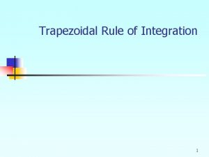 Trapezoidal Rule of Integration 1 What is Integration