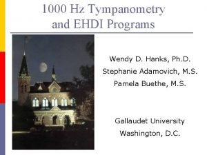 1000 Hz Tympanometry and EHDI Programs Wendy D