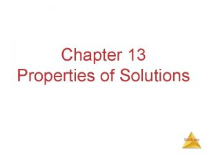 Chapter 13 Properties of Solutions Solutions Solutions are