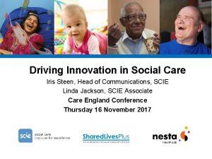Driving Innovation in Social Care Iris Steen Head