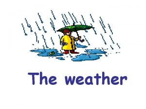 The weather Its raining Its windy Its stormy