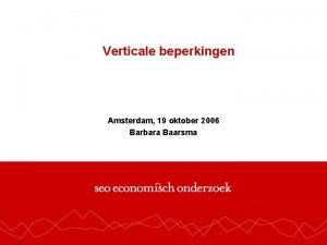 Verticale beperkingen Amsterdam 19 oktober 2006 Barbara Baarsma