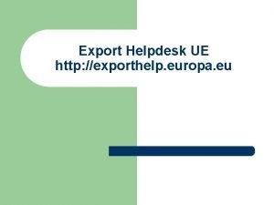 Export Helpdesk UE http exporthelp europa eu Documentos