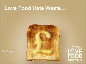 Love Food Hate Waste Ruth Roberts Love Food