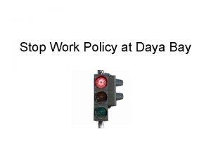 Stop Work Policy at Daya Bay Why stop