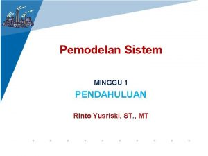 Pemodelan Sistem MINGGU 1 PENDAHULUAN Rinto Yusriski ST