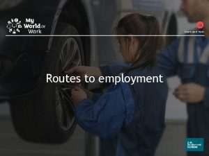 Learn and train Routes to employment Routes to