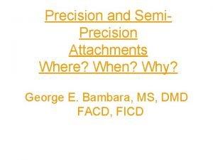 Precision and Semi Precision Attachments Where When Why