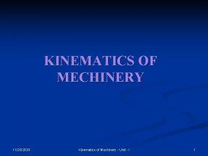 KINEMATICS OF MECHINERY 11252020 Kinematics of Machinery Unit