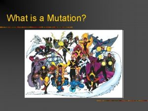 What is a Mutation Mutation change in a