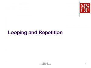Looping and Repetition SE1010 Dr Mark L Hornick