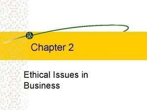 Chapter 2 Ethical Issues in Business Ethical Issues