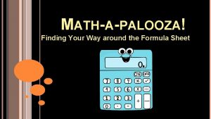 MATHAPALOOZA Finding Your Way around the Formula Sheet