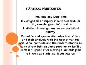 STATISTICAL INVESTIGATION Meaning and Definition Investigation or Inquiry