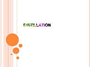 DISTILLATION DEFINITION Distillation is an unit operation which