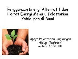 Penggunaan Energi Alternatif dan Hemat Energi Menuju Kelestarian