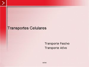 Transportes Celulares Transporte Passivo Transporte Ativo xxxx Transporte