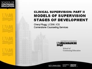 CLINICAL SUPERVISION PART II MODELS OF SUPERVISION STAGES