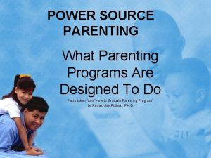 POWER SOURCE PARENTING What Parenting Programs Are Designed