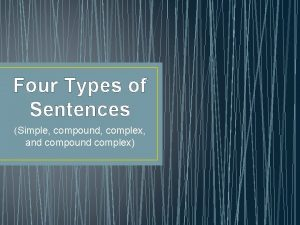 Four Types of Sentences Simple compound complex and